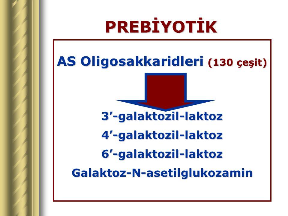PREBİYOTİK AS Oligosakkaridleri (130 çeşit) 3'-galaktozil-laktoz4'-galaktozil-laktoz6'-galaktozil-laktozGalaktoz-N-asetilglukozamin