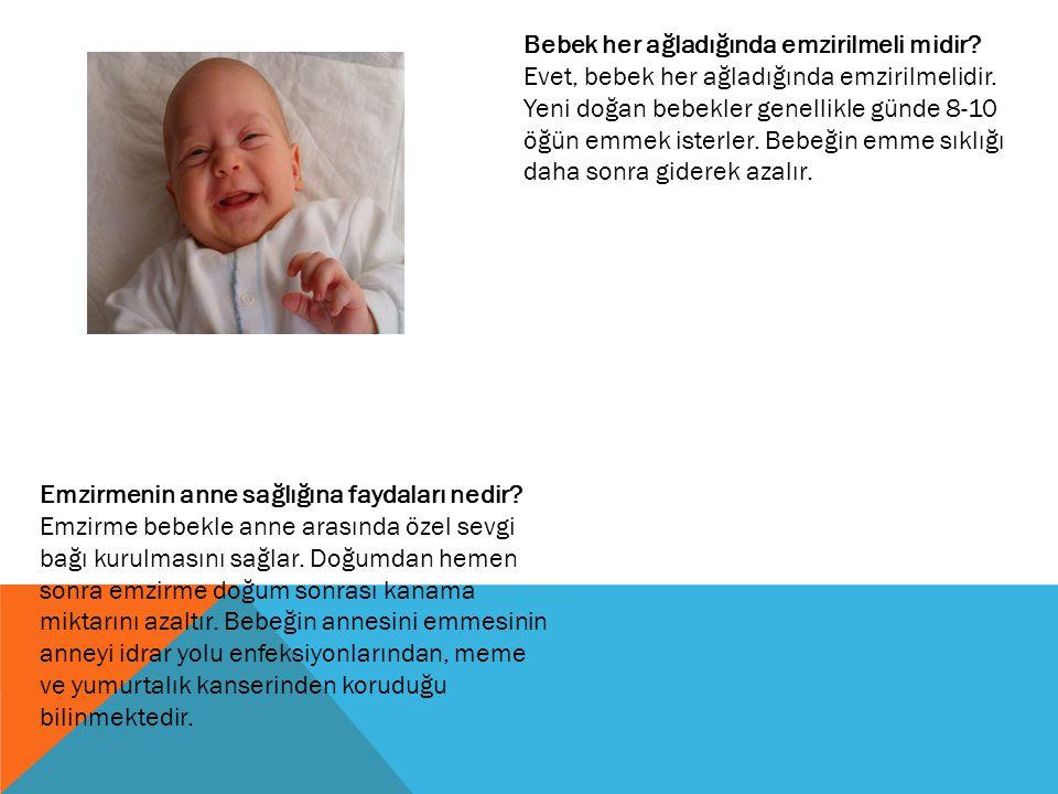 Bebek her ağladığında emzirilmeli midir? Evet, bebek her ağladığında emzirilmelidir. Yeni doğan bebekler genellikle günde 8-10 öğün emmek isterler. Be
