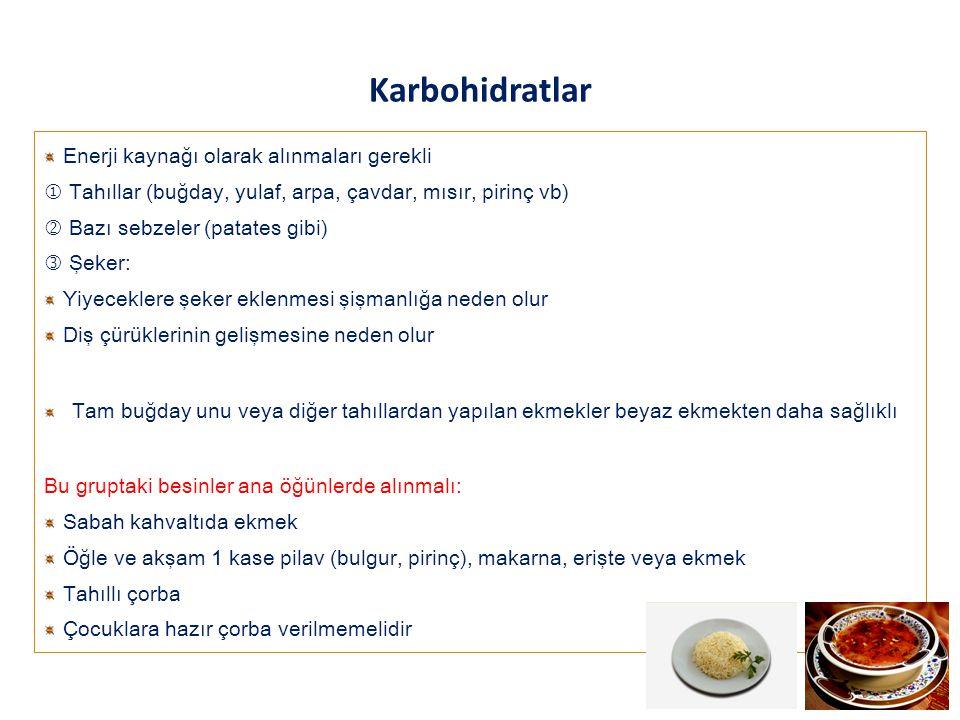 Karbohidratlar Enerji kaynağı olarak alınmaları gerekli  Tahıllar (buğday, yulaf, arpa, çavdar, mısır, pirinç vb)  Bazı sebzeler (patates gibi) Şeke