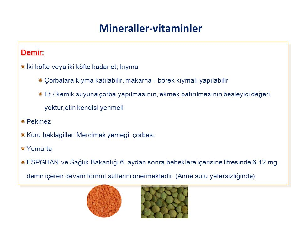 Mineraller-vitaminler Demir: İki köfte veya iki köfte kadar et, kıyma Çorbalara kıyma katılabilir, makarna - börek kıymalı yapılabilir Et / kemik suyu