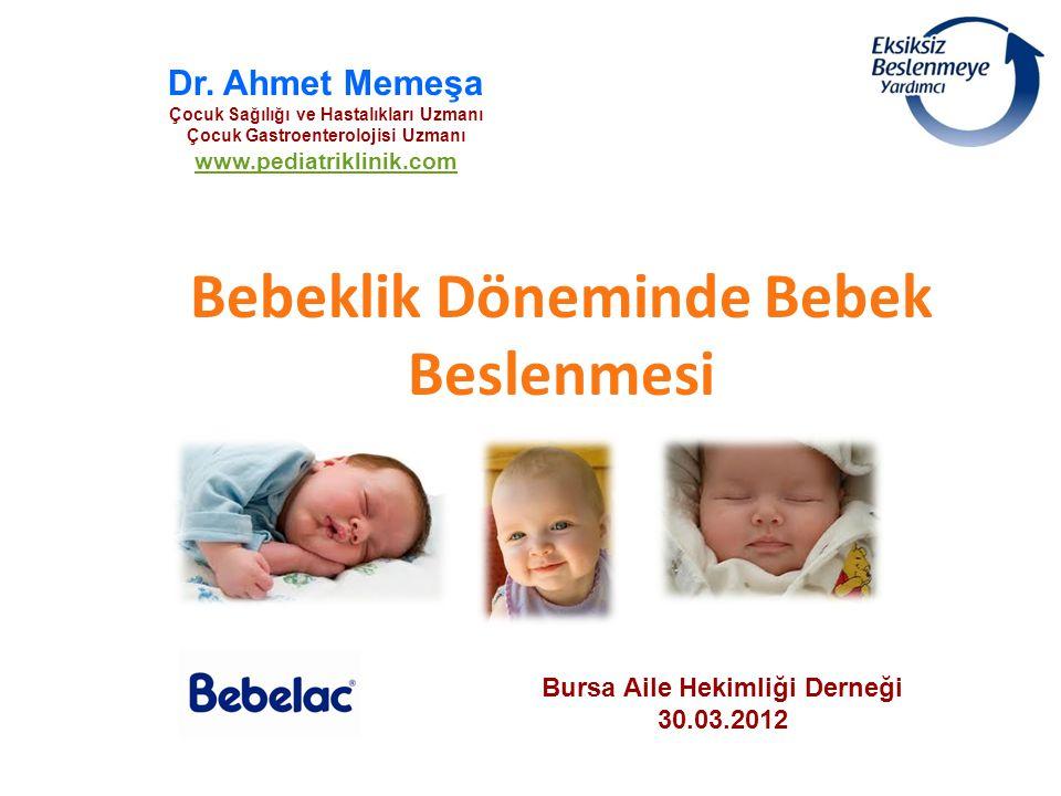 Bebeklik Döneminde Bebek Beslenmesi Dr. Ahmet Memeşa Çocuk Sağılığı ve Hastalıkları Uzmanı Çocuk Gastroenterolojisi Uzmanı www.pediatriklinik.com Burs