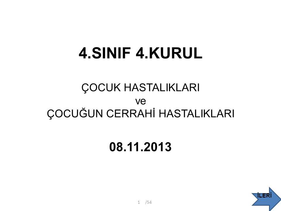 4.SINIF 4.KURUL ÇOCUK HASTALIKLARI ve ÇOCUĞUN CERRAHİ HASTALIKLARI 08.11.2013 İLERİ /541