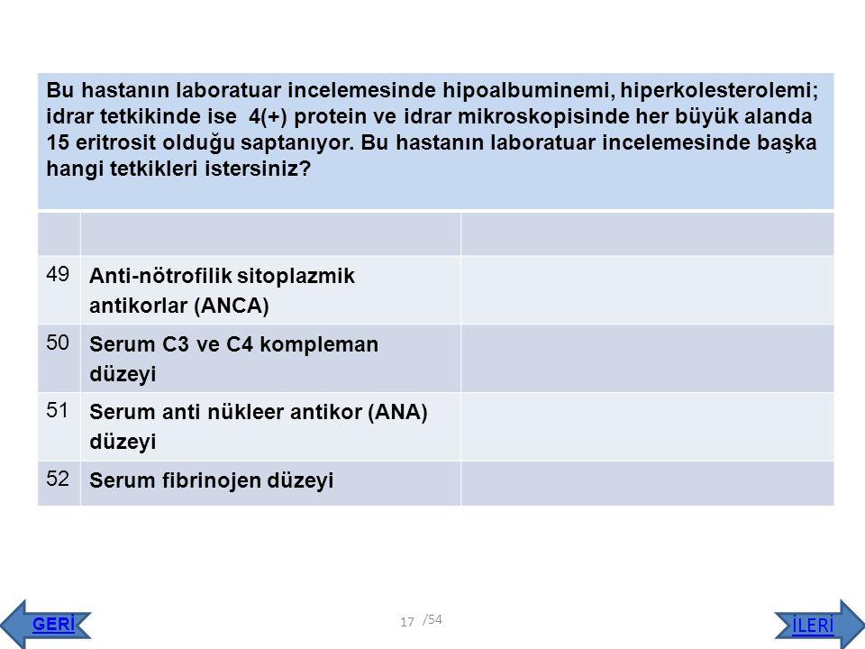 Bu hastanın laboratuar incelemesinde hipoalbuminemi, hiperkolesterolemi; idrar tetkikinde ise 4(+) protein ve idrar mikroskopisinde her büyük alanda 1