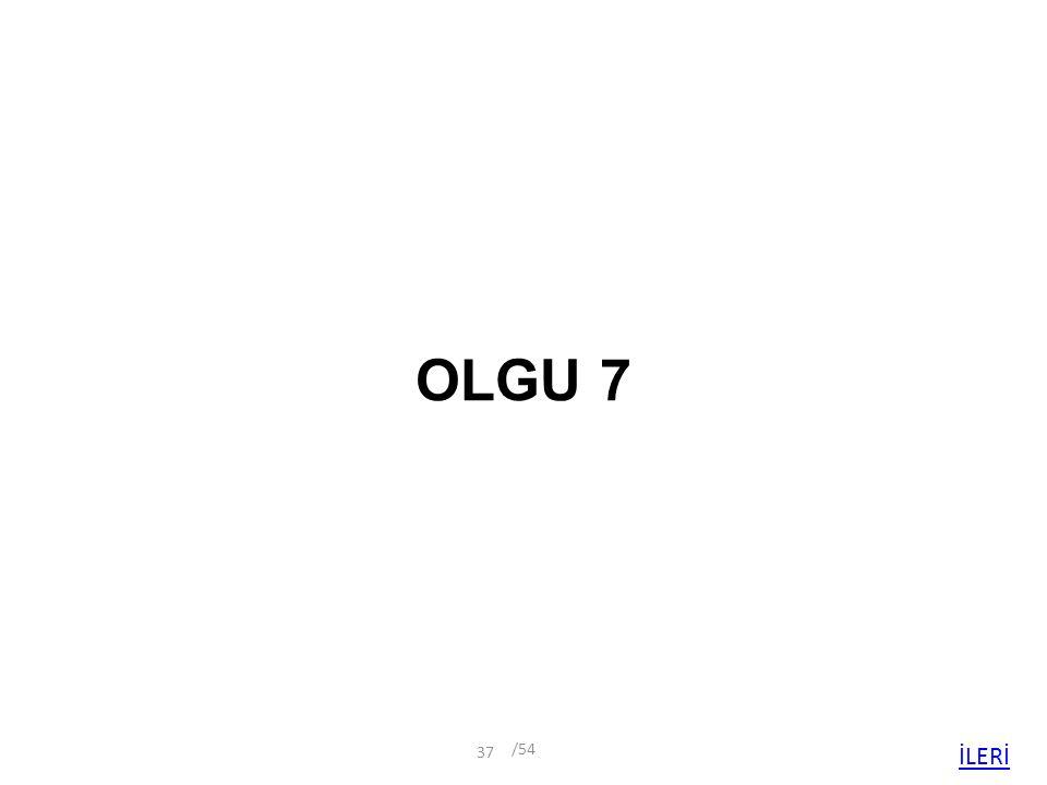 OLGU 7 İLERİ /54 37