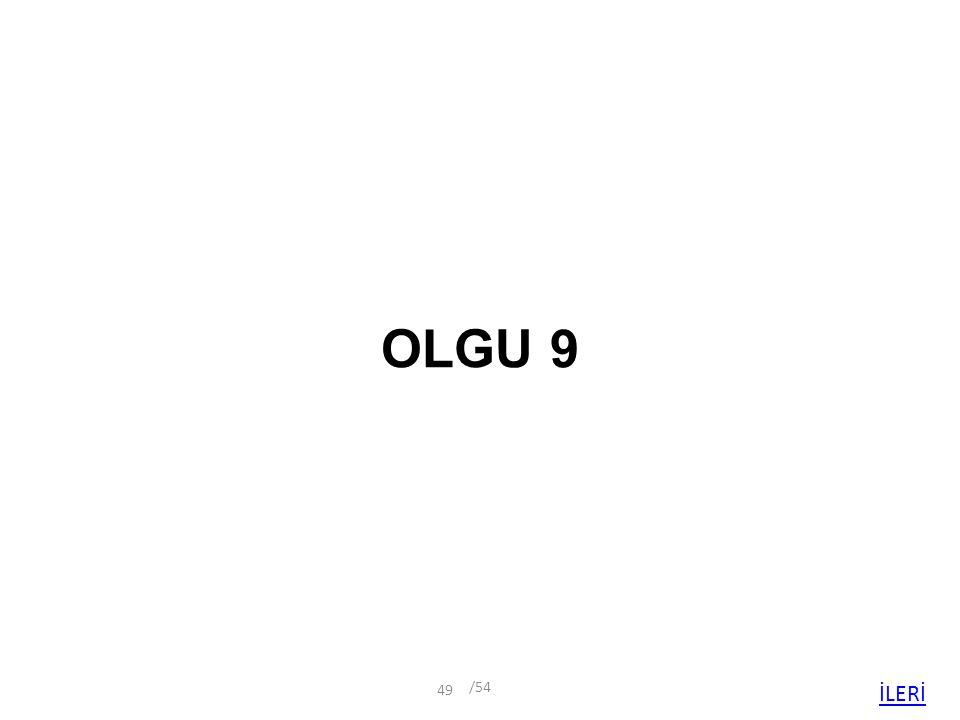 OLGU 9 İLERİ /54 49