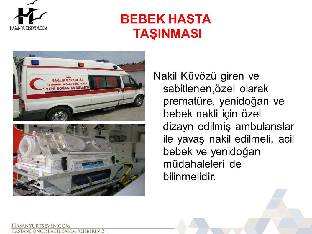 Nakil Küvözü giren ve sabitlenen,özel olarak prematüre, yenidoğan ve bebek nakli için özel dizayn edilmiş ambulanslar ile yavaş nakil edilmeli, acil b