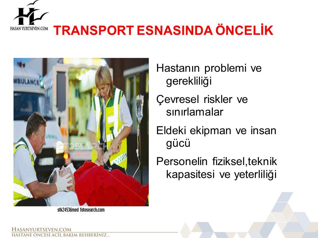 Hastanın problemi ve gerekliliği Çevresel riskler ve sınırlamalar Eldeki ekipman ve insan gücü Personelin fiziksel,teknik kapasitesi ve yeterliliği TRANSPORT ESNASINDA ÖNCELİK