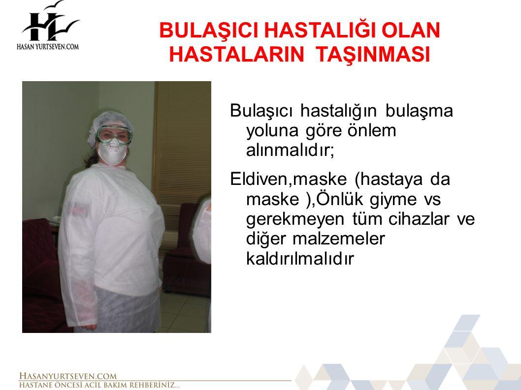 BULAŞICI HASTALIĞI OLAN HASTALARIN TAŞINMASI Bulaşıcı hastalığın bulaşma yoluna göre önlem alınmalıdır; Eldiven,maske (hastaya da maske ),Önlük giyme