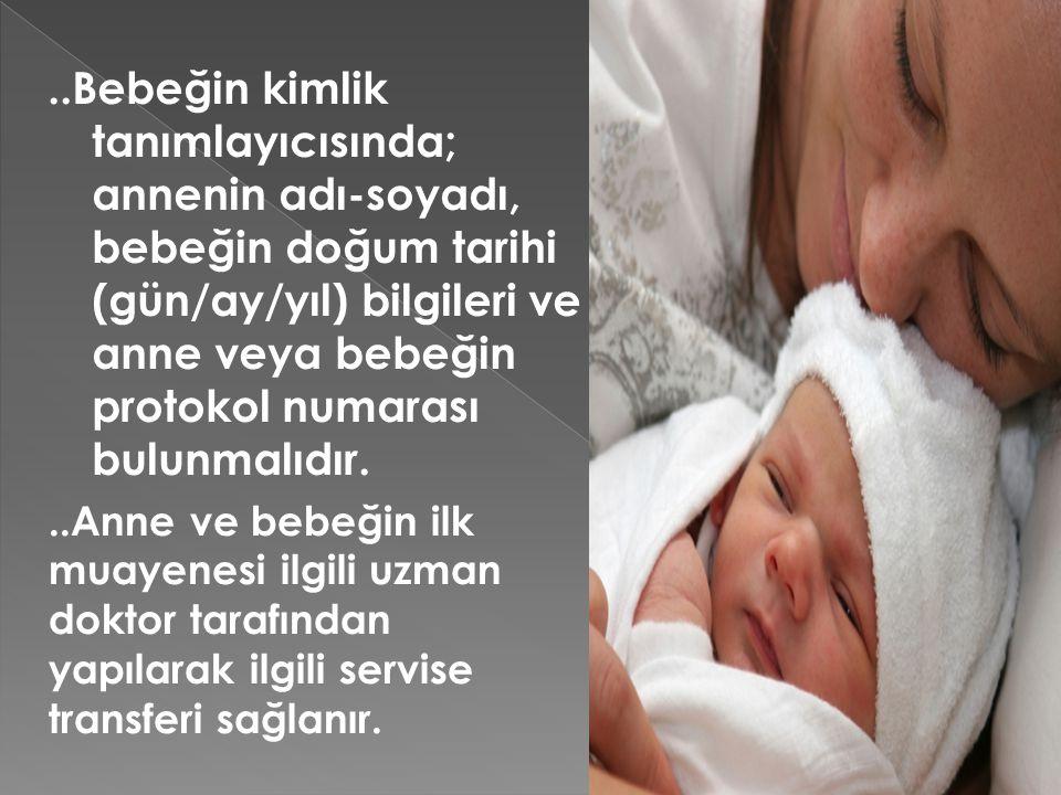..Bebeğin kimlik tanımlayıcısında; annenin adı-soyadı, bebeğin doğum tarihi (gün/ay/yıl) bilgileri ve anne veya bebeğin protokol numarası bulunmalıdır
