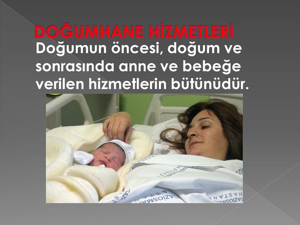 Doğumun öncesi, doğum ve sonrasında anne ve bebeğe verilen hizmetlerin bütünüdür.