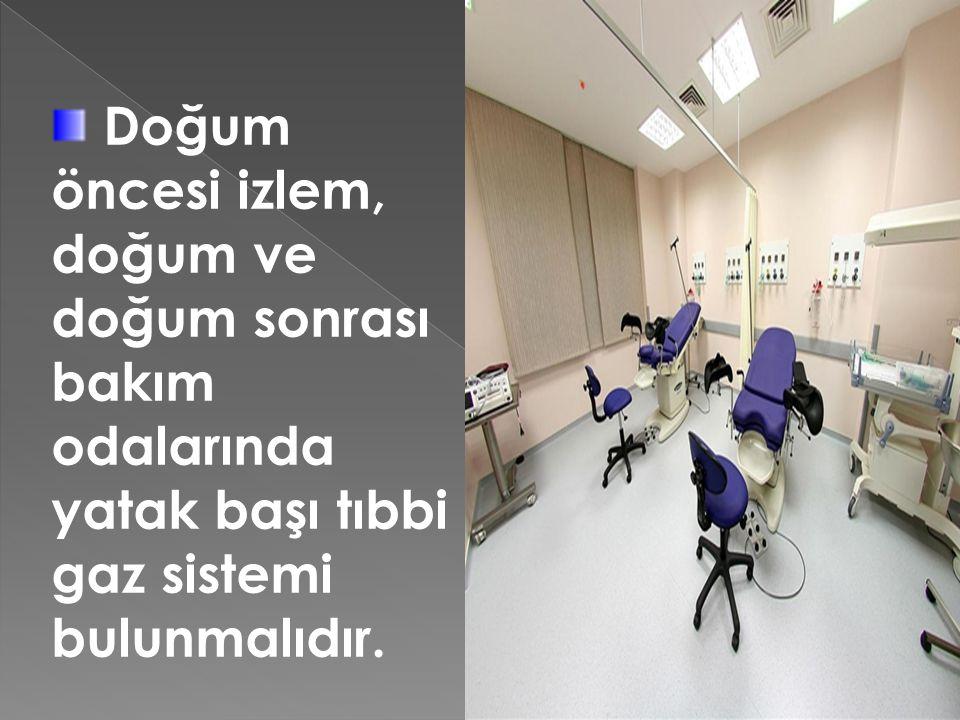 Doğum öncesi izlem, doğum ve doğum sonrası bakım odalarında yatak başı tıbbi gaz sistemi bulunmalıdır.