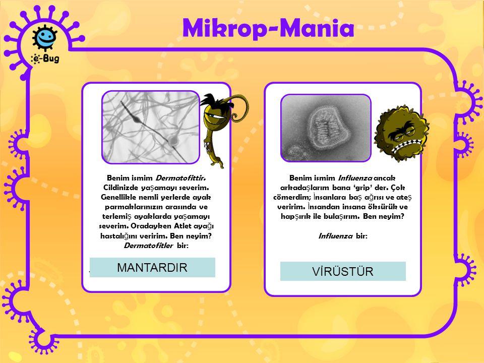 Mikrop-Mania Benim ismim Dermatofittir. Cildinizde ya ş amayı severim. Genellikle nemli yerlerde ayak parmaklarınızın arasında ve terlemi ş ayaklarda