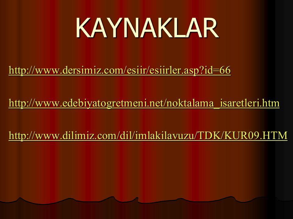 KAYNAKLAR http://www.dersimiz.com/esiir/esiirler.asp?id=66 http://www.edebiyatogretmeni.net/noktalama_isaretleri.htm http://www.dilimiz.com/dil/imlaki