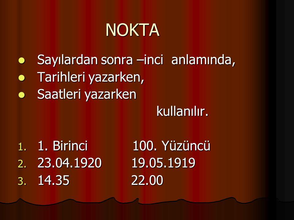 NOKTA Sayılardan sonra –inci anlamında, Tarihleri yazarken, Saatleri yazarken kullanılır. 1. 1. Birinci 100. Yüzüncü 2. 2 3.04.1920 19.05.1919 3. 1 4.