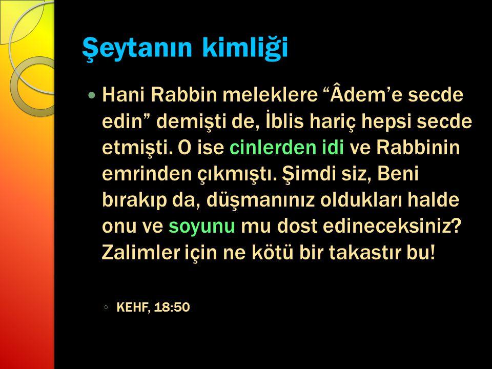 """Şeytanın kimliği Hani Rabbin meleklere """"Âdem'e secde edin"""" demişti de, İblis hariç hepsi secde etmişti. O ise cinlerden idi ve Rabbinin emrinden çıkmı"""