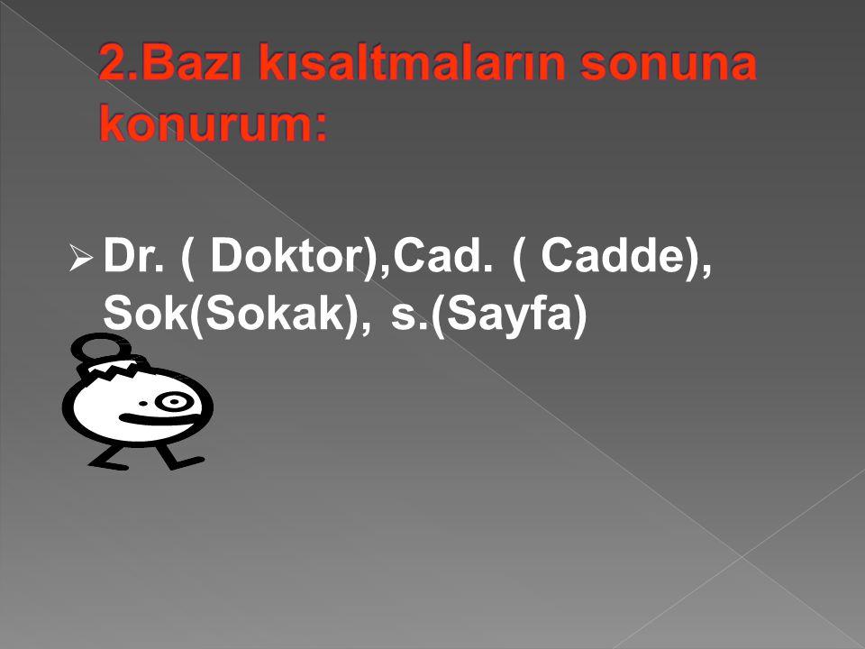  Dr. ( Doktor),Cad. ( Cadde), Sok(Sokak), s.(Sayfa)
