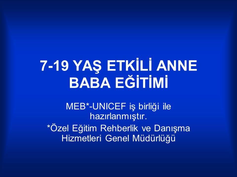 7-19 YAŞ ETKİLİ ANNE BABA EĞİTİMİ MEB*-UNICEF iş birliği ile hazırlanmıştır. *Özel Eğitim Rehberlik ve Danışma Hizmetleri Genel Müdürlüğü