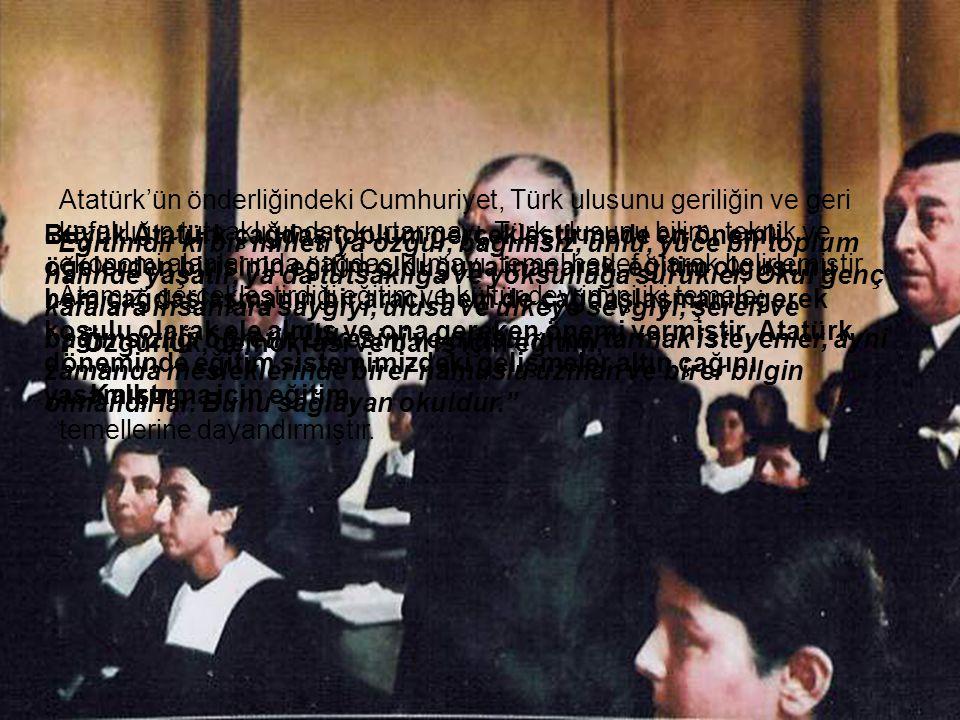 Büyük Atatürk çağdaş toplum gerçekleştirmede en önemli öğelerden birisinin eğitim olduğuna inanarak, eğitim olgusunu hem çağdaşlaşmanın bir aracı, hem