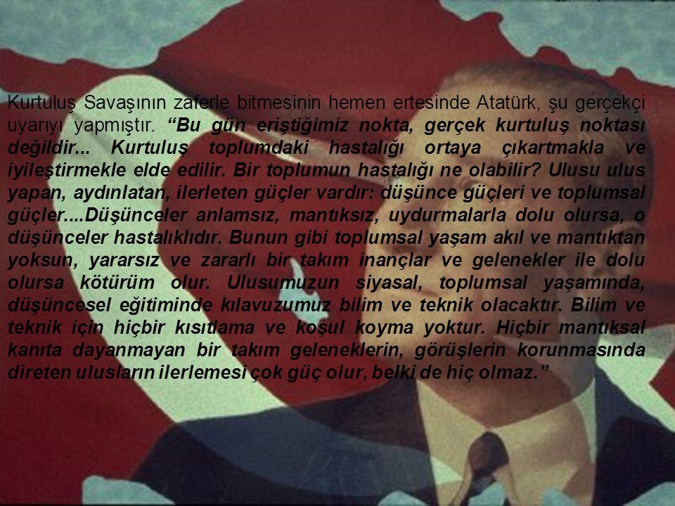 """Kurtuluş Savaşının zaferle bitmesinin hemen ertesinde Atatürk, şu gerçekçi uyarıyı yapmıştır. """"Bu gün eriştiğimiz nokta, gerçek kurtuluş noktası değil"""