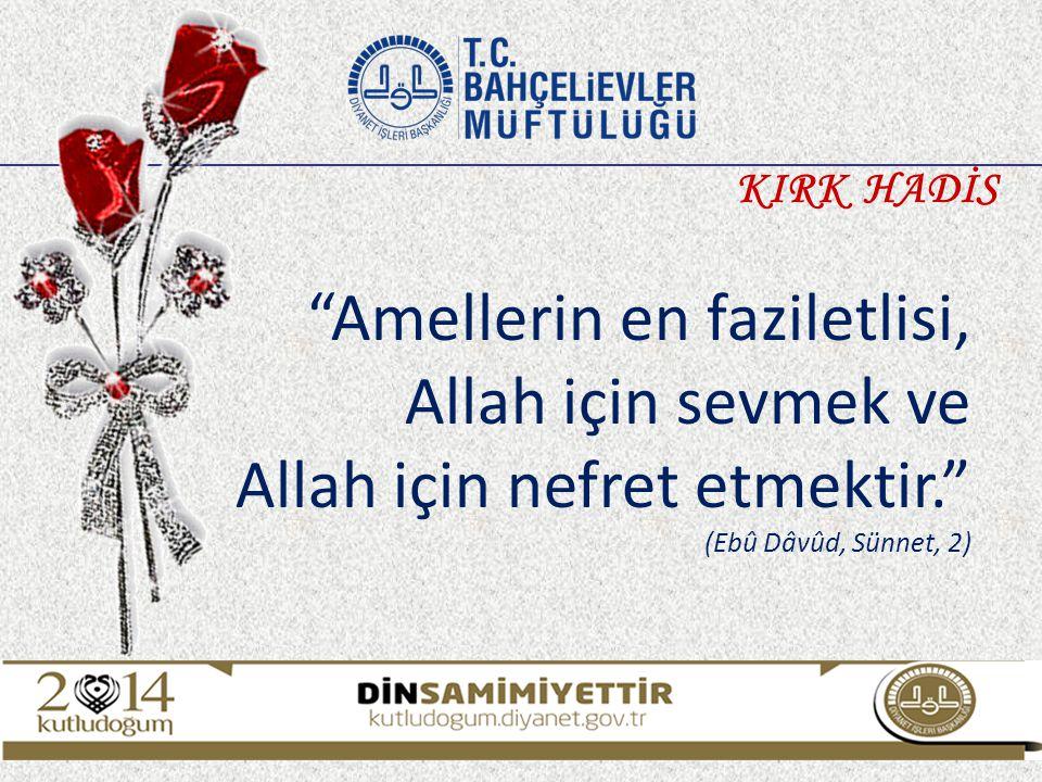 """""""Amellerin en faziletlisi, Allah için sevmek ve Allah için nefret etmektir."""" (Ebû Dâvûd, Sünnet, 2) KIRK HADİS"""