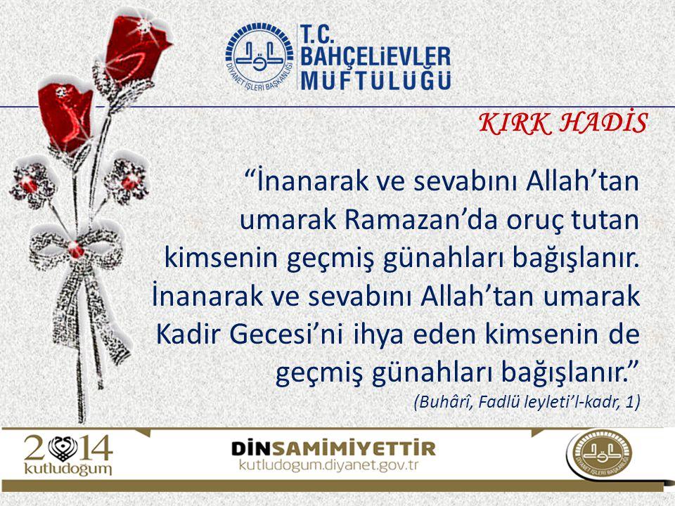 """""""İnanarak ve sevabını Allah'tan umarak Ramazan'da oruç tutan kimsenin geçmiş günahları bağışlanır. İnanarak ve sevabını Allah'tan umarak Kadir Gecesi'"""