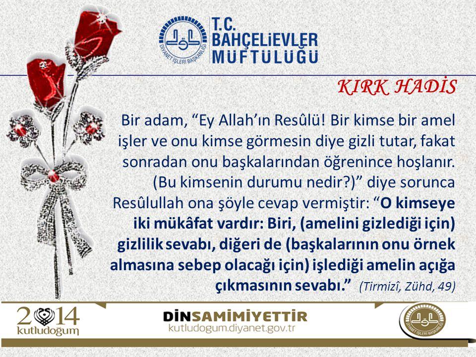 """Bir adam, """"Ey Allah'ın Resûlü! Bir kimse bir amel işler ve onu kimse görmesin diye gizli tutar, fakat sonradan onu başkalarından öğrenince hoşlanır. ("""