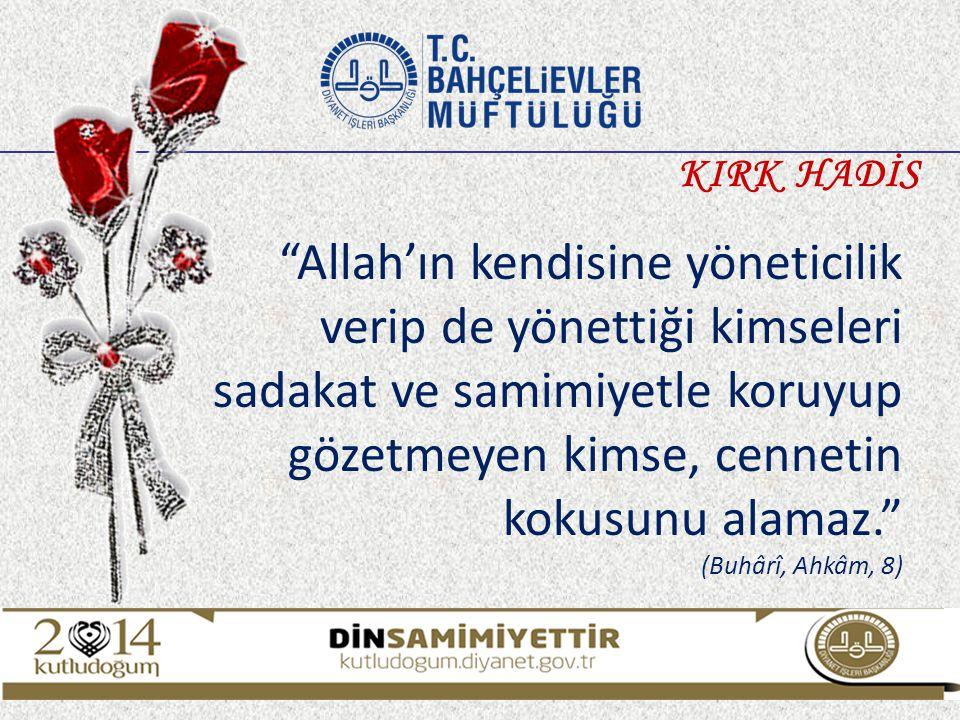 Allah'ın kendisine yöneticilik verip de yönettiği kimseleri sadakat ve samimiyetle koruyup gözetmeyen kimse, cennetin kokusunu alamaz. (Buhârî, Ahkâm, 8) KIRK HADİS