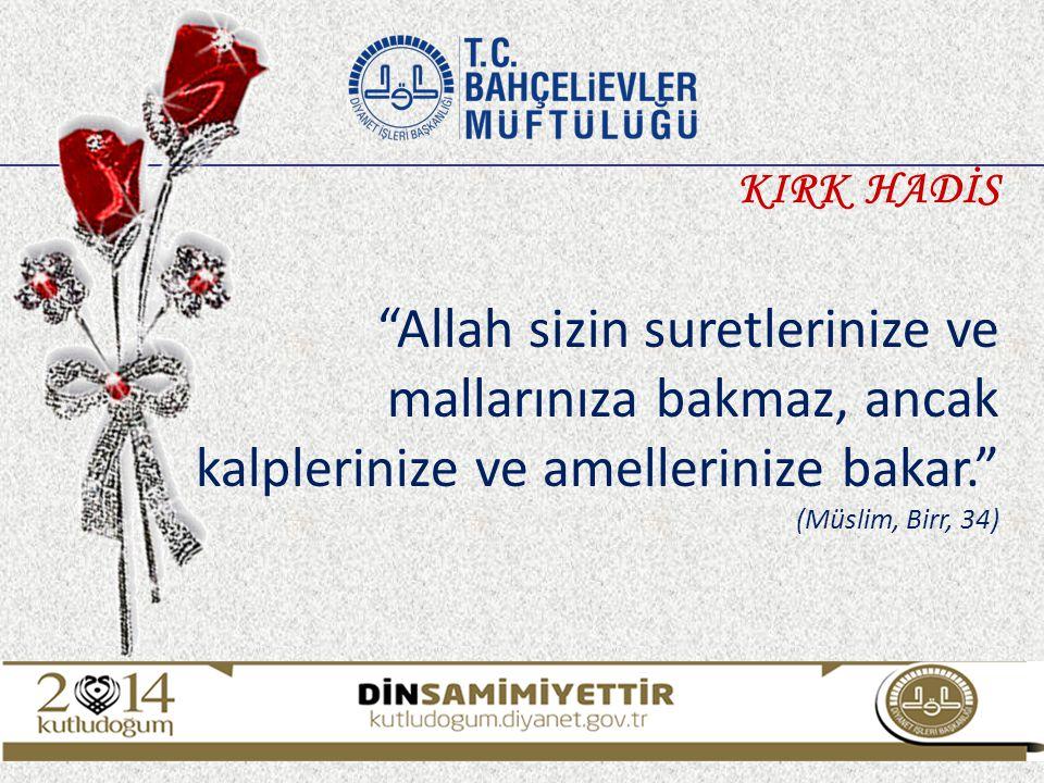 """""""Allah sizin suretlerinize ve mallarınıza bakmaz, ancak kalplerinize ve amellerinize bakar."""" (Müslim, Birr, 34) KIRK HADİS"""