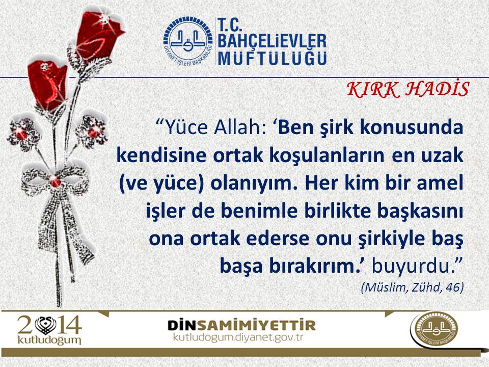 """""""Yüce Allah: 'Ben şirk konusunda kendisine ortak koşulanların en uzak (ve yüce) olanıyım. Her kim bir amel işler de benimle birlikte başkasını ona ort"""