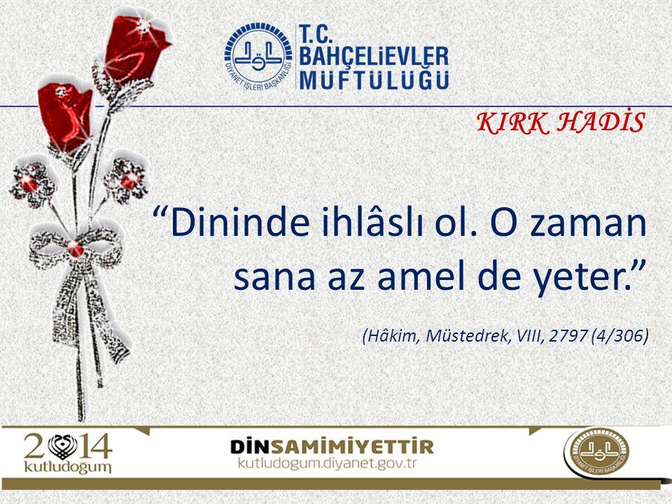 """""""Dininde ihlâslı ol. O zaman sana az amel de yeter."""" (Hâkim, Müstedrek, VIII, 2797 (4/306) KIRK HADİS"""