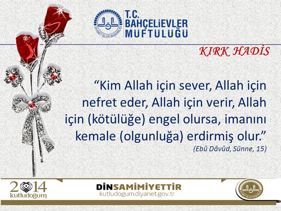 """""""Kim Allah için sever, Allah için nefret eder, Allah için verir, Allah için (kötülüğe) engel olursa, imanını kemale (olgunluğa) erdirmiş olur."""" (Ebû D"""