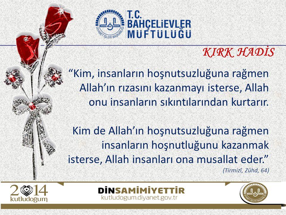 """""""Kim, insanların hoşnutsuzluğuna rağmen Allah'ın rızasını kazanmayı isterse, Allah onu insanların sıkıntılarından kurtarır. Kim de Allah'ın hoşnutsuzl"""
