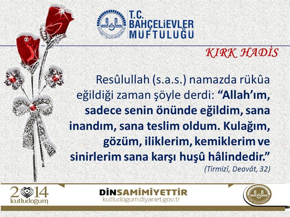 """Resûlullah (s.a.s.) namazda rükûa eğildiği zaman şöyle derdi: """"Allah'ım, sadece senin önünde eğildim, sana inandım, sana teslim oldum. Kulağım, gözüm,"""