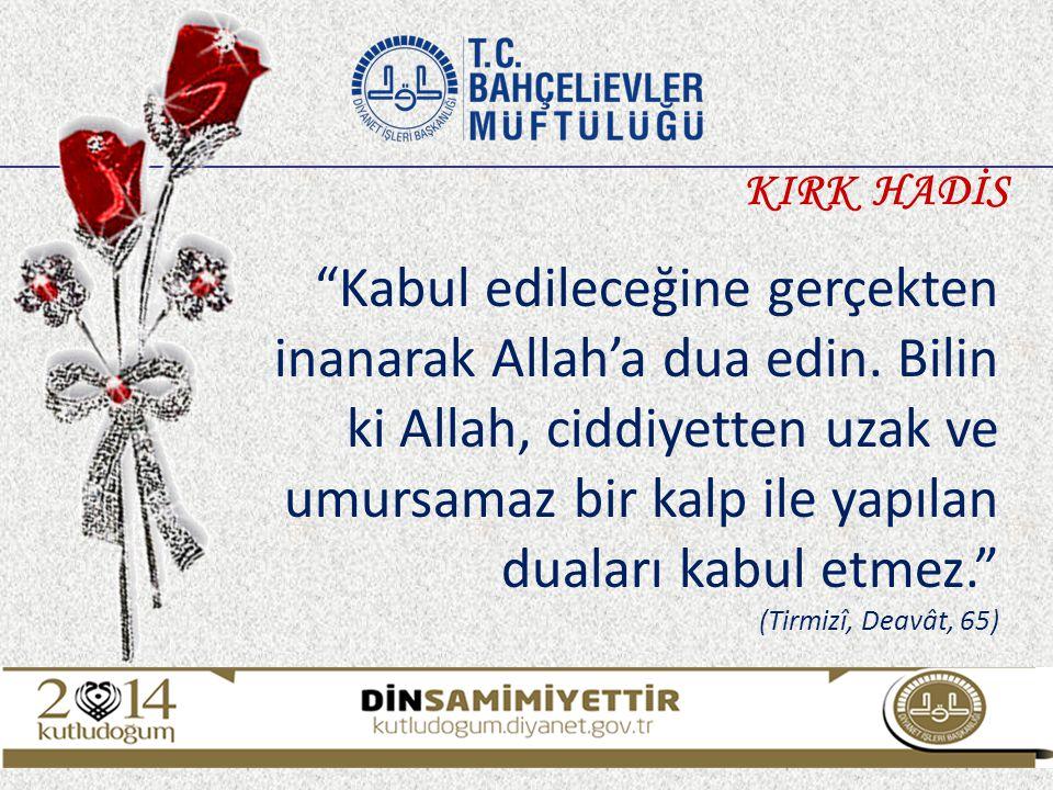 """""""Kabul edileceğine gerçekten inanarak Allah'a dua edin. Bilin ki Allah, ciddiyetten uzak ve umursamaz bir kalp ile yapılan duaları kabul etmez."""" (Tirm"""