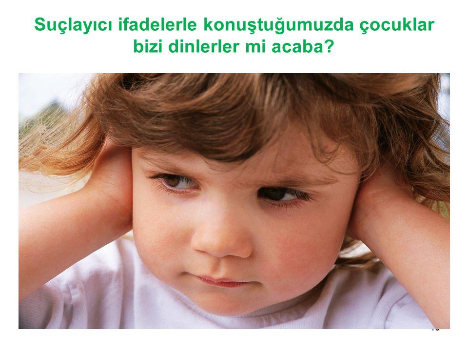 Suçlayıcı ifadelerle konuştuğumuzda çocuklar bizi dinlerler mi acaba? 46