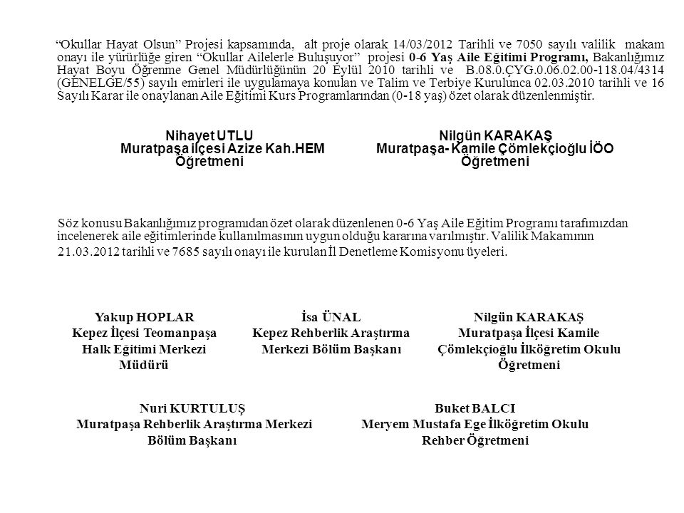 """""""Okullar Hayat Olsun"""" Projesi kapsamında, alt proje olarak 14/03/2012 Tarihli ve 7050 sayılı valilik makam onayı ile yürürlüğe giren """"Okullar Ailelerl"""