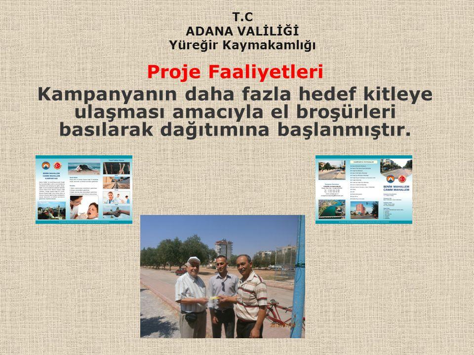 Proje Faaliyetleri Kampanyanın daha fazla hedef kitleye ulaşması amacıyla el broşürleri basılarak dağıtımına başlanmıştır. T.C ADANA VALİLİĞİ Yüreğir