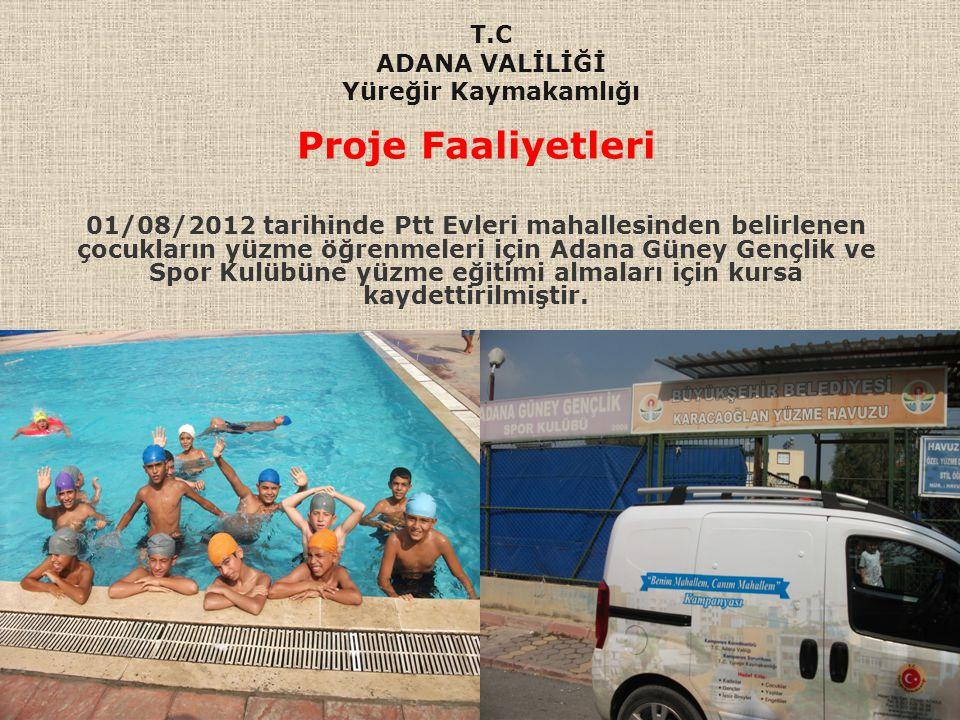 Proje Faaliyetleri 01/08/2012 tarihinde Ptt Evleri mahallesinden belirlenen çocukların yüzme öğrenmeleri için Adana Güney Gençlik ve Spor Kulübüne yüz