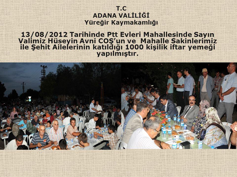 13/08/2012 Tarihinde Ptt Evleri Mahallesinde Sayın Valimiz Hüseyin Avni COŞ'un ve Mahalle Sakinlerimiz ile Şehit Ailelerinin katıldığı 1000 kişilik if