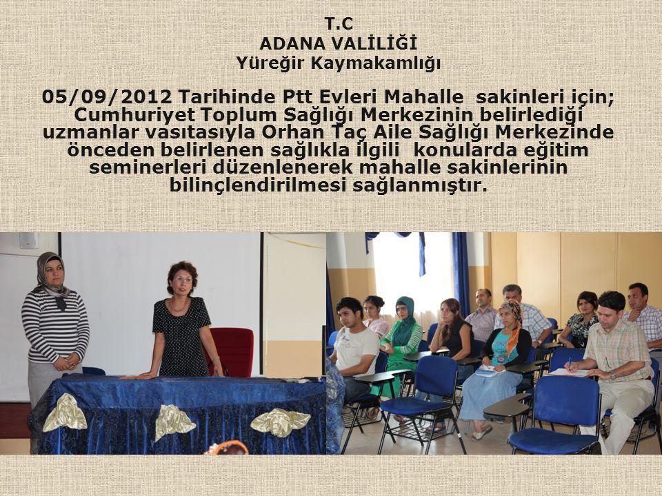 05/09/2012 Tarihinde Ptt Evleri Mahalle sakinleri için; Cumhuriyet Toplum Sağlığı Merkezinin belirlediği uzmanlar vasıtasıyla Orhan Taç Aile Sağlığı M