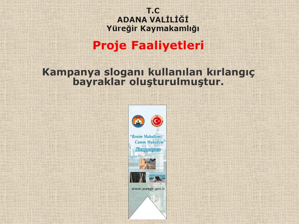 Proje Faaliyetleri Kampanya sloganı kullanılan kırlangıç bayraklar oluşturulmuştur. T.C ADANA VALİLİĞİ Yüreğir Kaymakamlığı