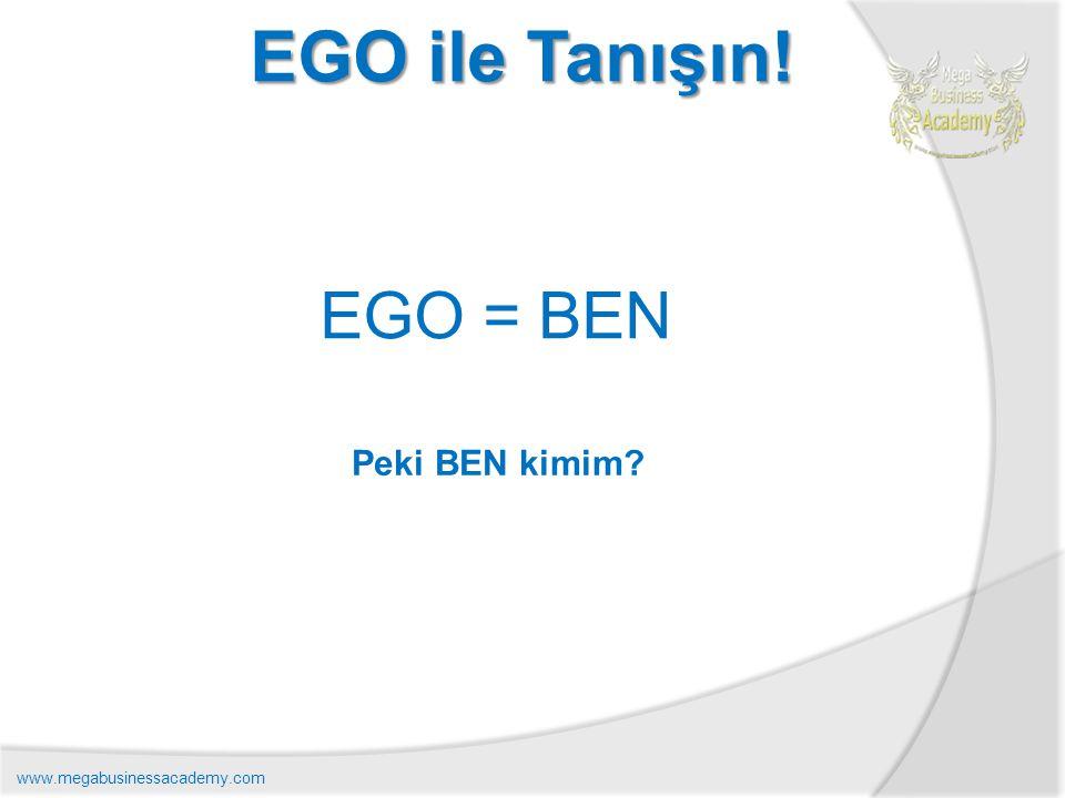 EGO ile Tanışın! EGO = BEN Peki BEN kimim? www.megabusinessacademy.com