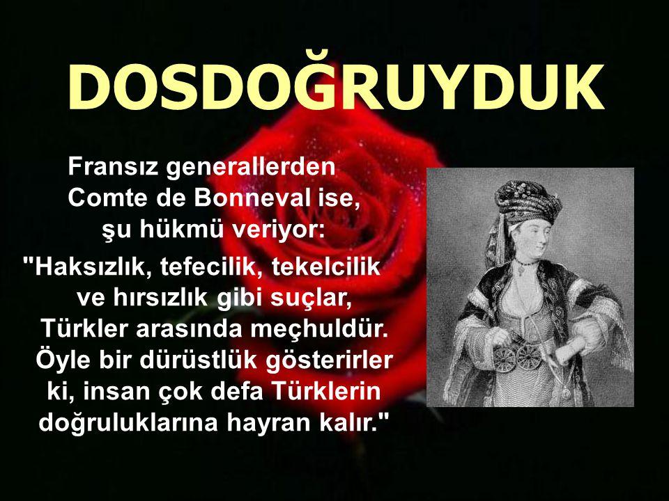 İngiliz sefiri Sor James Porter ise, 1740 ların Türkiye si için şunları söylüyor: Gerek İstanbul da, gerekse imparatorluğun diğer şehirlerinde hüküm süren emniyet ve asayiş, hiç bir tereddüde imkân bırakmayacak şekilde ispat etmektedir ki, Türkler çok medeni insanlardır. MEDENİYDİK