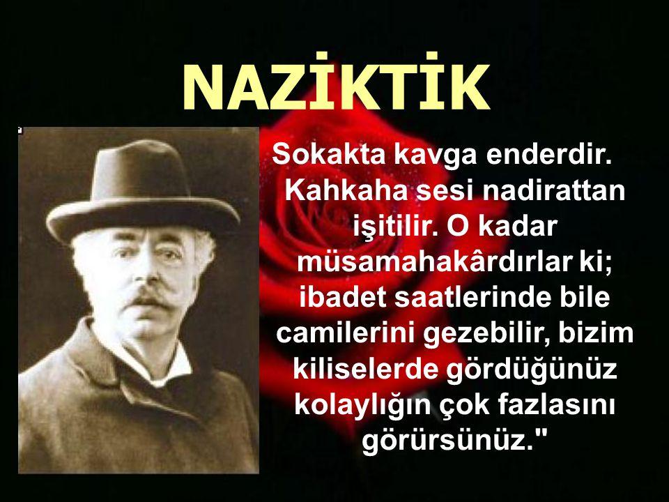 Edmondo de Amicis isimli İtalyan gezgini, yine 1880 lerin bizini anlatıyor bize: İstanbul Türk halkı Avrupa nın en nazik ve en kibar insanlarıdır.