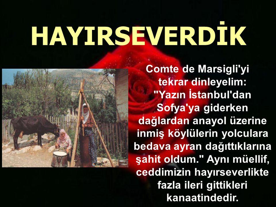 Bu konuda dilerseniz Elisee Recus u dinleyelim, bize 1880 lerdeki halimizi anlatsın: Türklerdeki iyilik duygusu hayvanları dahi kucaklamıştır.