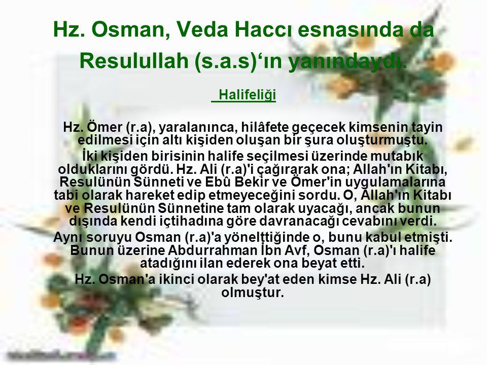 Hz. Osman, Veda Haccı esnasında da Resulullah (s.a.s)'ın yanındaydı. Halifeliği Hz. Ömer (r.a), yaralanınca, hilâfete geçecek kimsenin tayin edilmesi