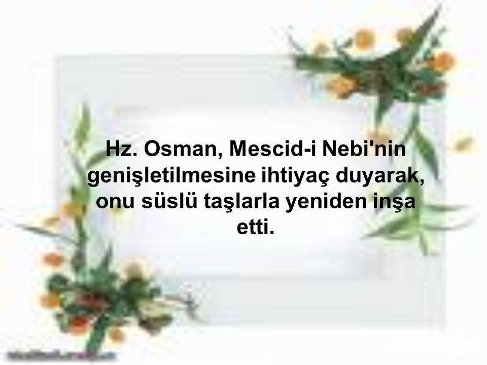 Hz. Osman, Mescid-i Nebi'nin genişletilmesine ihtiyaç duyarak, onu süslü taşlarla yeniden inşa etti.