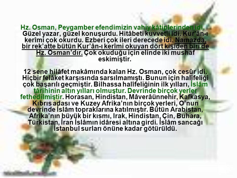 Hz. Osman, Peygamber efendimizin vahiy kâtiplerinden idi. Güzel yazar, güzel konuşurdu. Hitâbeti kuvvetli idi. Kur'ân-ı kerîmi çok okurdu. Ezberi çok