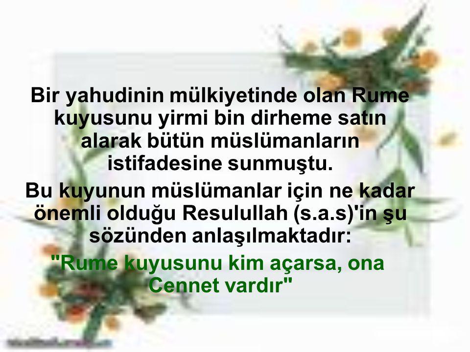 Bir yahudinin mülkiyetinde olan Rume kuyusunu yirmi bin dirheme satın alarak bütün müslümanların istifadesine sunmuştu. Bu kuyunun müslümanlar için ne