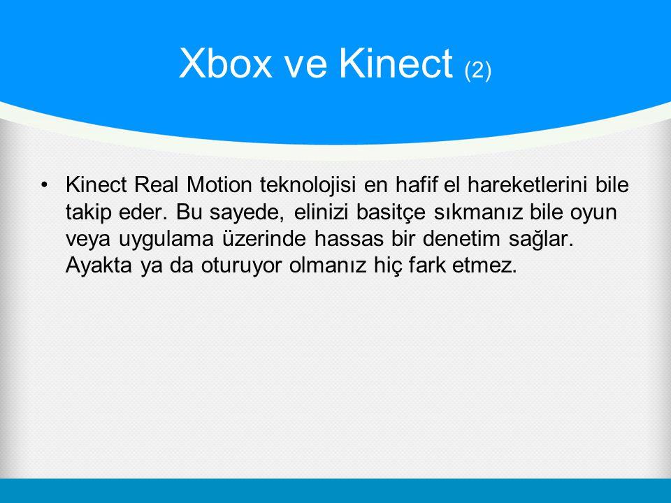 Xbox ve Kinect (2) Kinect Real Motion teknolojisi en hafif el hareketlerini bile takip eder. Bu sayede, elinizi basitçe sıkmanız bile oyun veya uygula